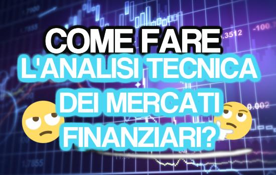 Come fare l'analisi tecnica dei mercati finanziari