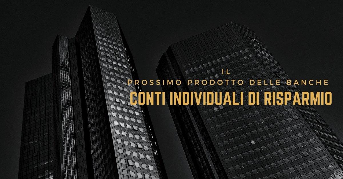 Conti individuali di risparmio: il prossimo prodotto delle banche