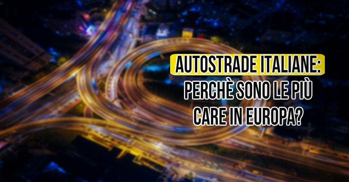 Gestione autostrade italiane: Perchè costano così tanto?